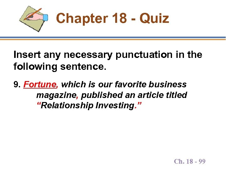 Chapter 18 - Quiz Insert any necessary punctuation in the following sentence. 9. Fortune,