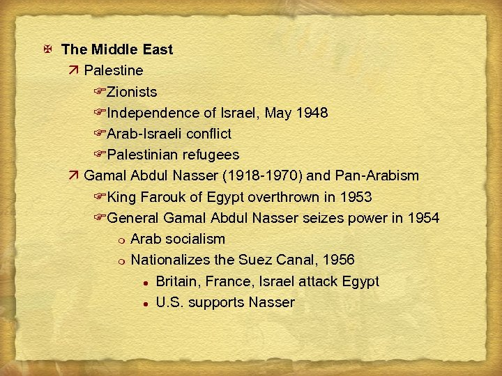 X The Middle East ä Palestine FZionists FIndependence of Israel, May 1948 FArab-Israeli conflict