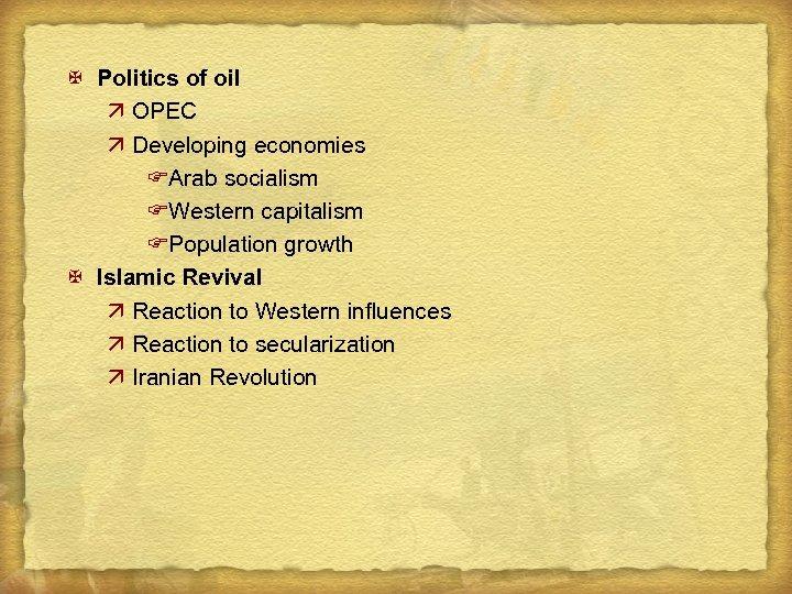 X Politics of oil ä OPEC ä Developing economies FArab socialism FWestern capitalism FPopulation
