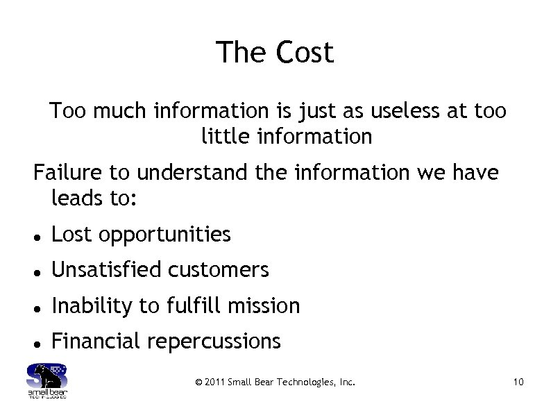 The Cost Too much information is just as useless at too little information Failure