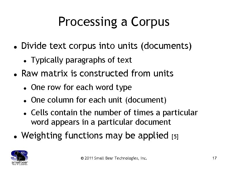 Processing a Corpus Divide text corpus into units (documents) Typically paragraphs of text Raw