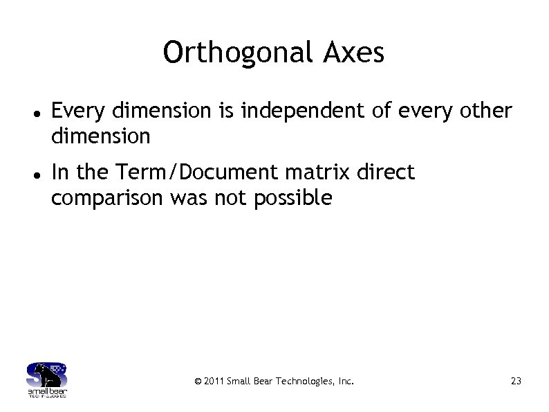 Orthogonal Axes Every dimension is independent of every other dimension In the Term/Document matrix