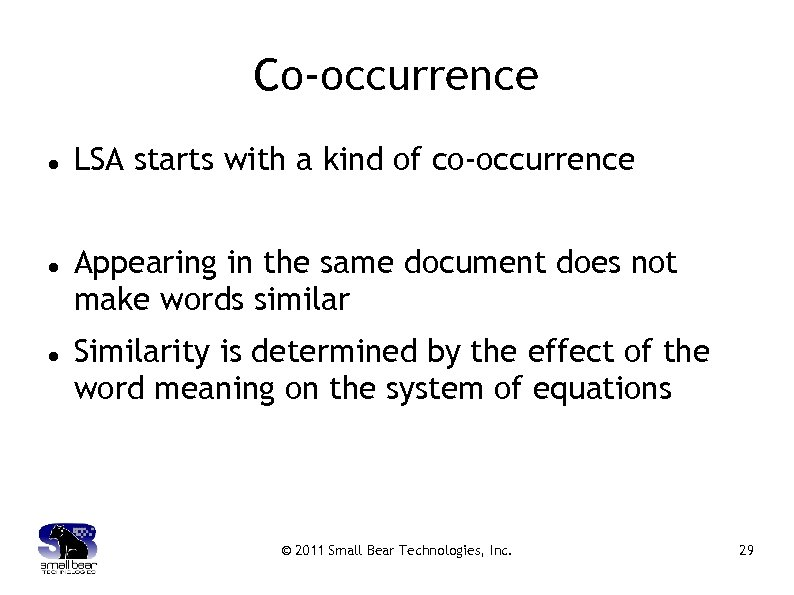 Co-occurrence LSA starts with a kind of co-occurrence Appearing in the same document does