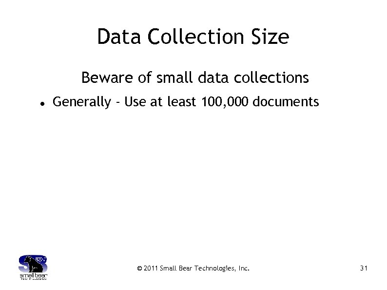 Data Collection Size Beware of small data collections Generally - Use at least 100,