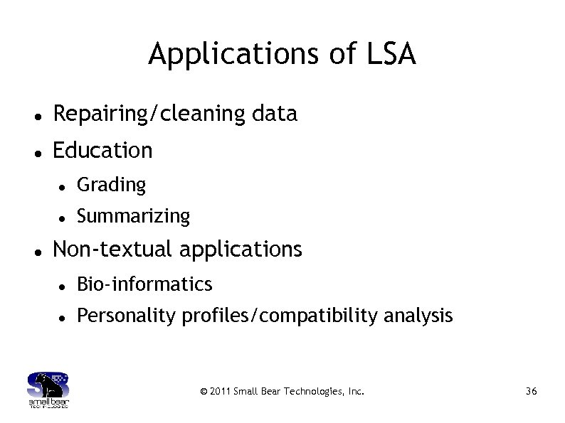 Applications of LSA Repairing/cleaning data Education Grading Summarizing Non-textual applications Bio-informatics Personality profiles/compatibility analysis