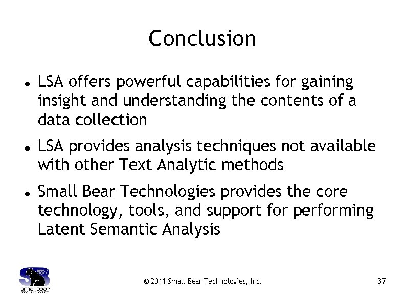Conclusion LSA offers powerful capabilities for gaining insight and understanding the contents of a