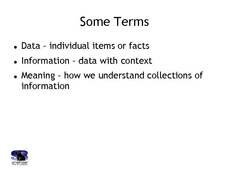 Some Terms Data – individual items or facts Information – data with context Meaning
