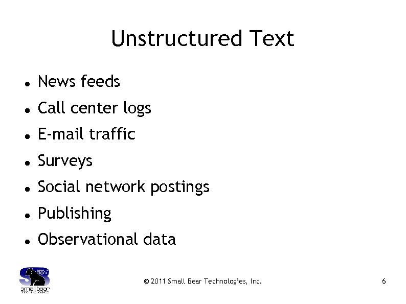 Unstructured Text News feeds Call center logs E-mail traffic Surveys Social network postings Publishing