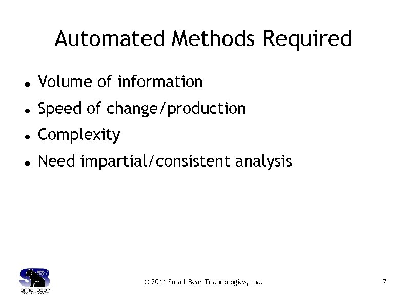 Automated Methods Required Volume of information Speed of change/production Complexity Need impartial/consistent analysis ©