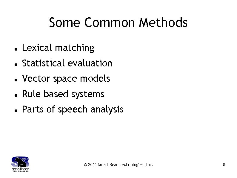 Some Common Methods Lexical matching Statistical evaluation Vector space models Rule based systems Parts