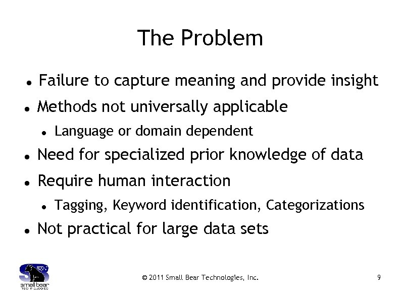 The Problem Failure to capture meaning and provide insight Methods not universally applicable Language