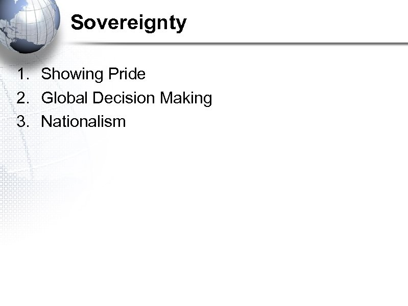 Sovereignty 1. Showing Pride 2. Global Decision Making 3. Nationalism