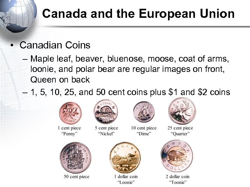 Canada and the European Union • Canadian Coins – Maple leaf, beaver, bluenose, moose,