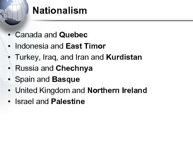 Nationalism • • Canada and Quebec Indonesia and East Timor Turkey, Iraq, and Iran