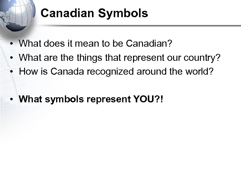 Canadian Symbols • What does it mean to be Canadian? • What are things