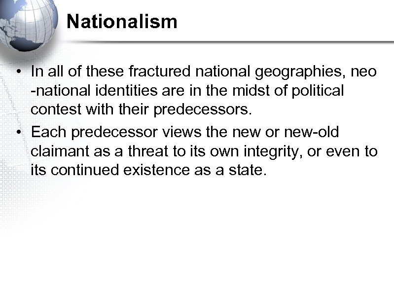 Nationalism • In all of these fractured national geographies, neo -national identities are in