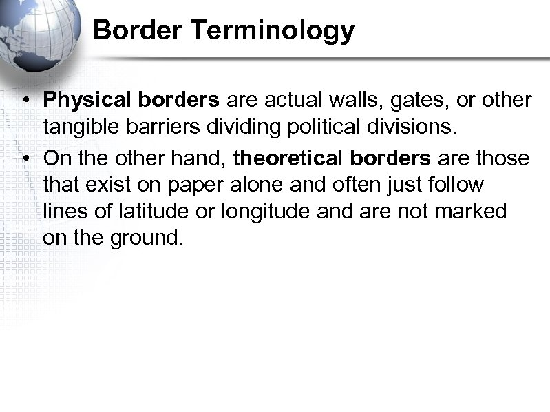 Border Terminology • Physical borders are actual walls, gates, or other tangible barriers dividing