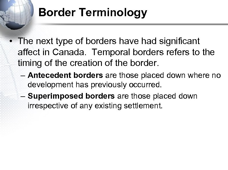 Border Terminology • The next type of borders have had significant affect in Canada.