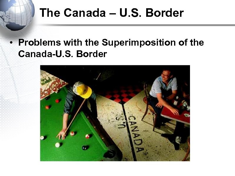 The Canada – U. S. Border • Problems with the Superimposition of the Canada-U.