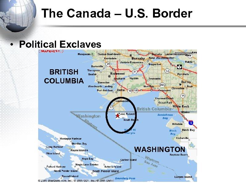 The Canada – U. S. Border • Political Exclaves BRITISH COLUMBIA WASHINGTON