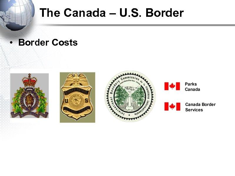 The Canada – U. S. Border • Border Costs
