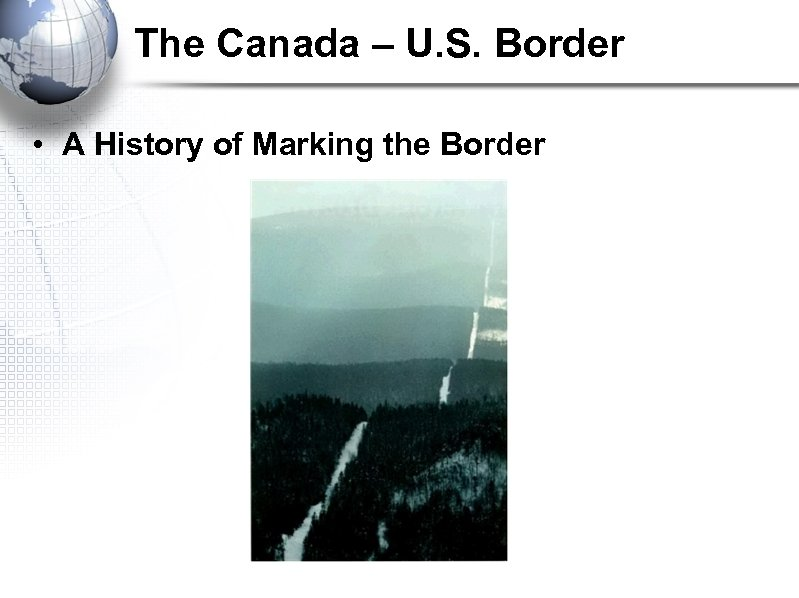 The Canada – U. S. Border • A History of Marking the Border