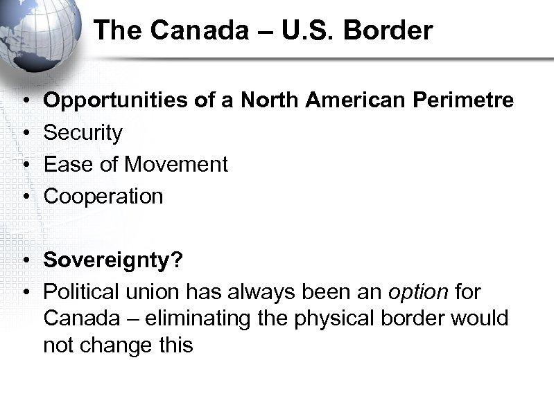 The Canada – U. S. Border • • Opportunities of a North American Perimetre