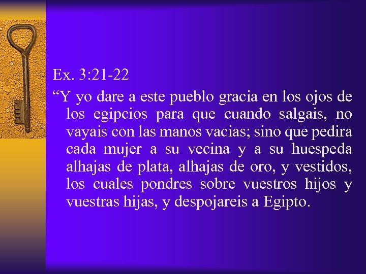 """Ex. 3: 21 -22 """"Y yo dare a este pueblo gracia en los ojos"""