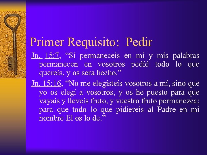 """Primer Requisito: Pedir Jn. 15: 7, """"Si permaneceis en mi y mis palabras permanecen"""