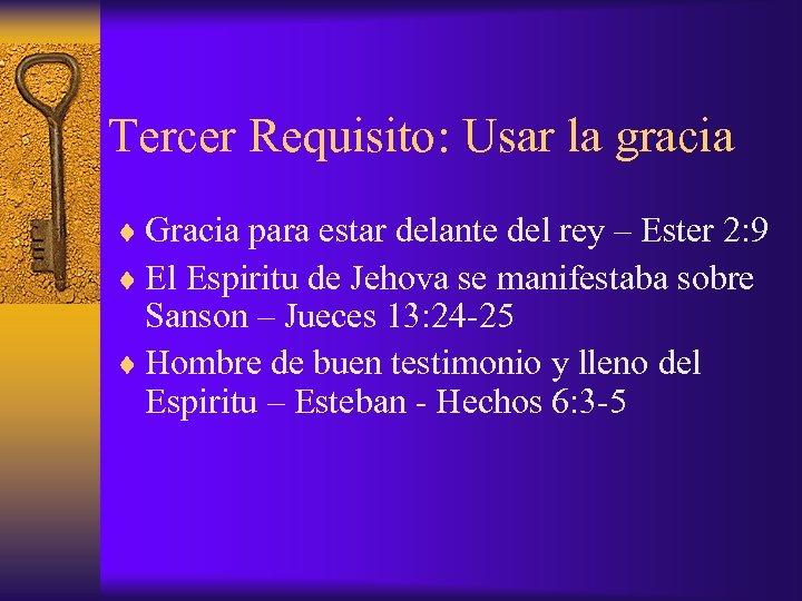 Tercer Requisito: Usar la gracia ¨ Gracia para estar delante del rey – Ester