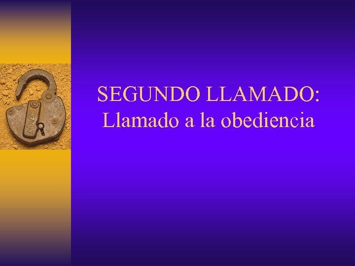 SEGUNDO LLAMADO: Llamado a la obediencia