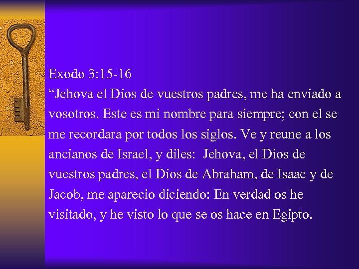 """Exodo 3: 15 -16 """"Jehova el Dios de vuestros padres, me ha enviado a"""