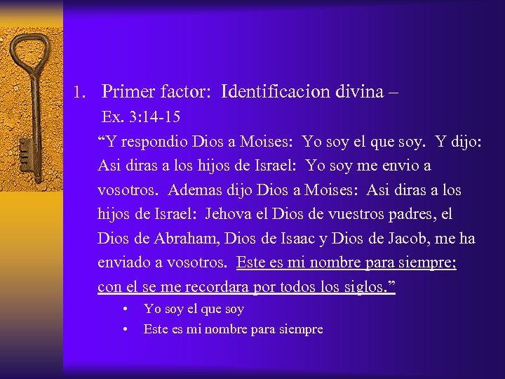 """1. Primer factor: Identificacion divina – Ex. 3: 14 -15 """"Y respondio Dios a"""