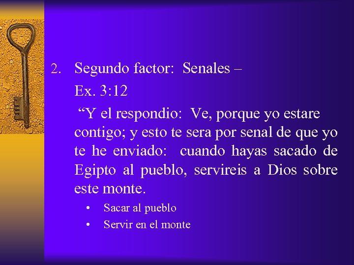 """2. Segundo factor: Senales – Ex. 3: 12 """"Y el respondio: Ve, porque yo"""
