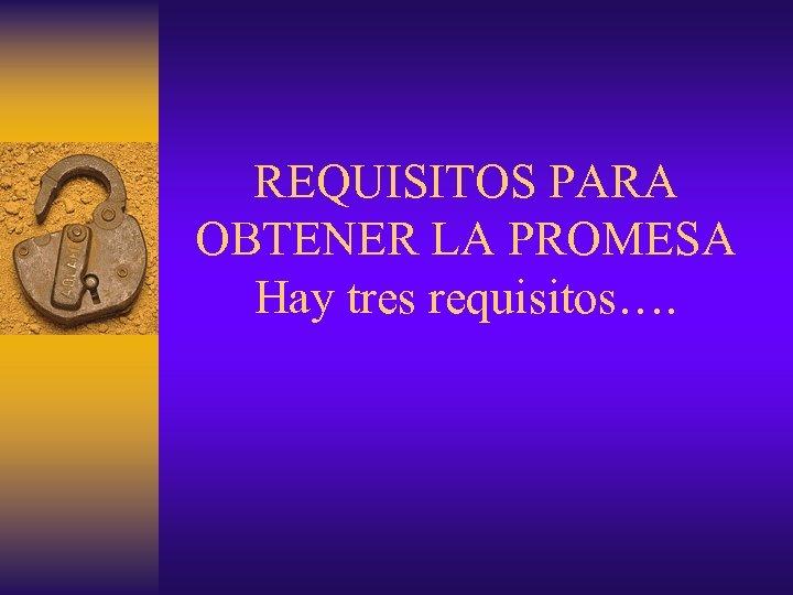 REQUISITOS PARA OBTENER LA PROMESA Hay tres requisitos….