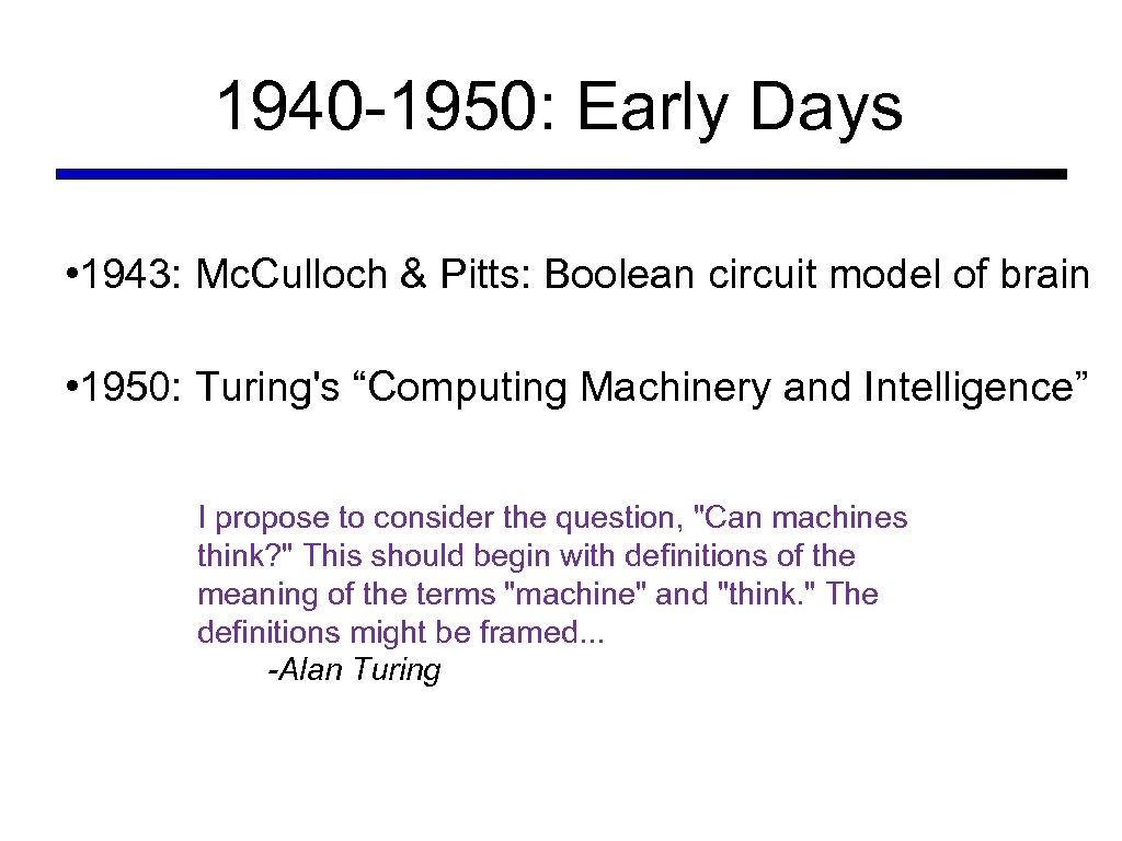 1940 -1950: Early Days • 1943: Mc. Culloch & Pitts: Boolean circuit model of