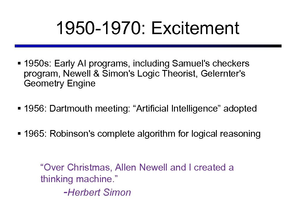 1950 -1970: Excitement § 1950 s: Early AI programs, including Samuel's checkers program, Newell