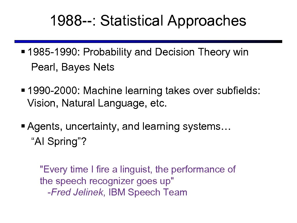 1988 --: Statistical Approaches § 1985 -1990: Probability and Decision Theory win Pearl, Bayes