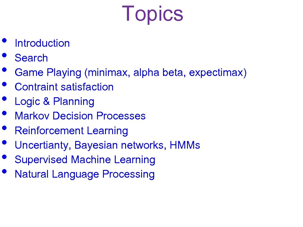 Topics • • • Introduction Search Game Playing (minimax, alpha beta, expectimax) Contraint satisfaction