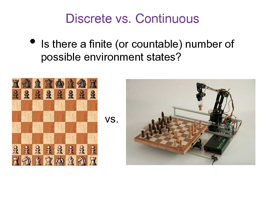 Discrete vs. Continuous • Is there a finite (or countable) number of possible environment