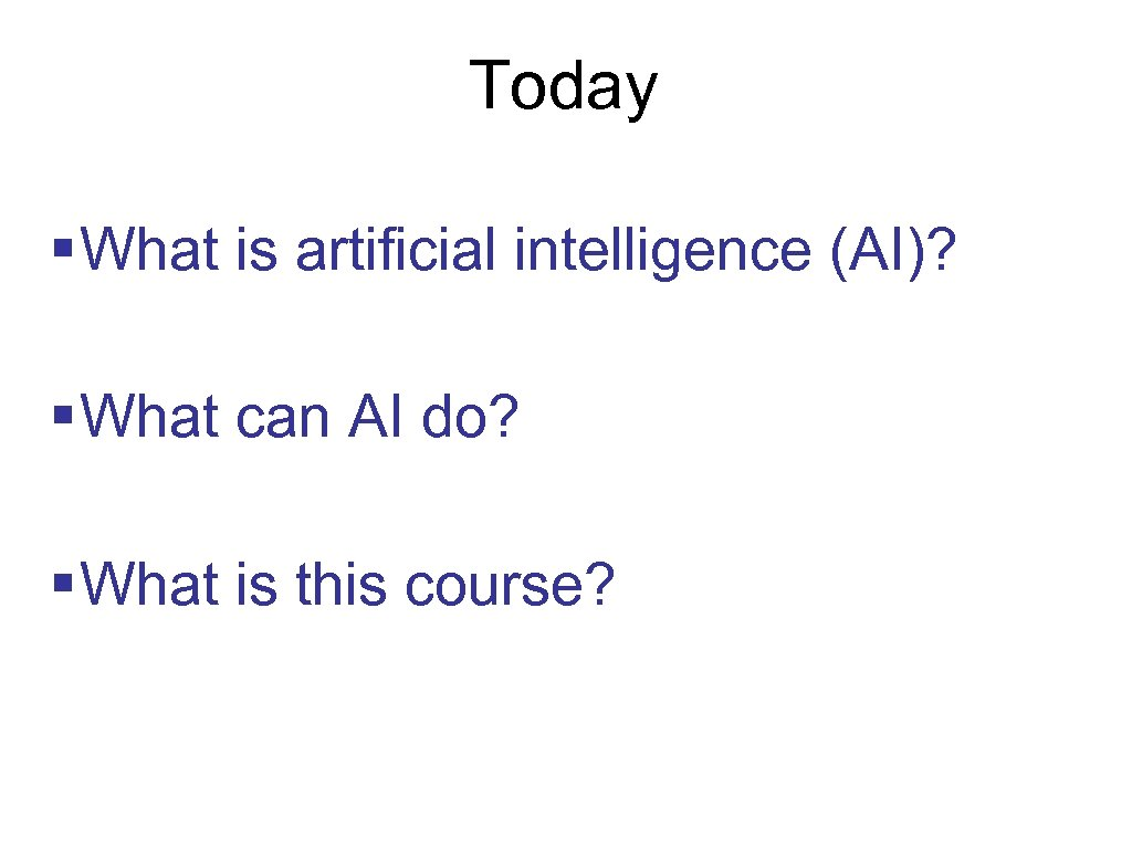 Today § What is artificial intelligence (AI)? § What can AI do? § What