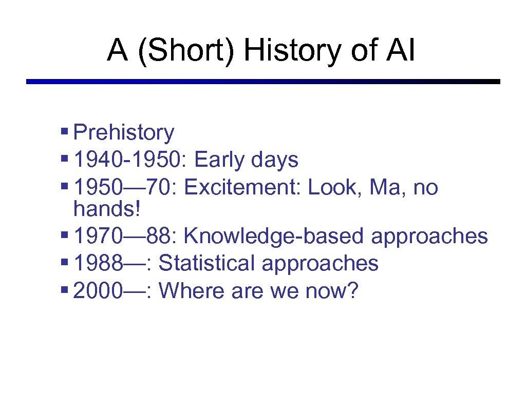 A (Short) History of AI § Prehistory § 1940 -1950: Early days § 1950—