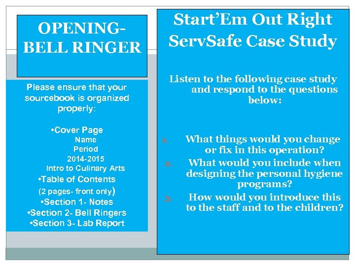 OPENINGBELL RINGER Start'Em Out Right Serv. Safe Case Study Listen to the following case