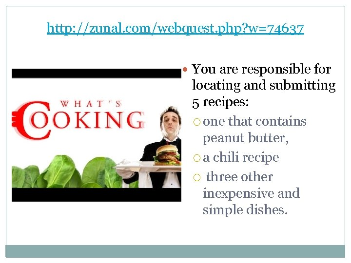 http: //zunal. com/webquest. php? w=74637 You are responsible for locating and submitting 5 recipes: