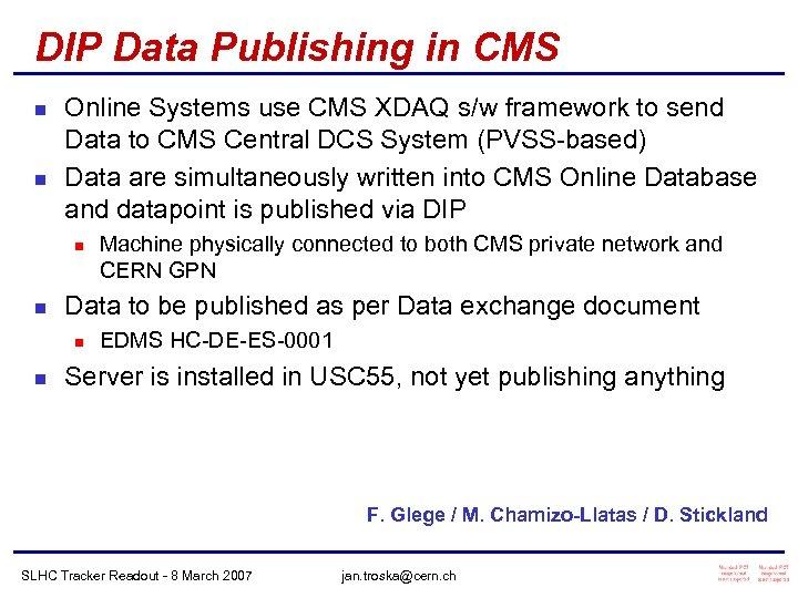 DIP Data Publishing in CMS n n Online Systems use CMS XDAQ s/w framework
