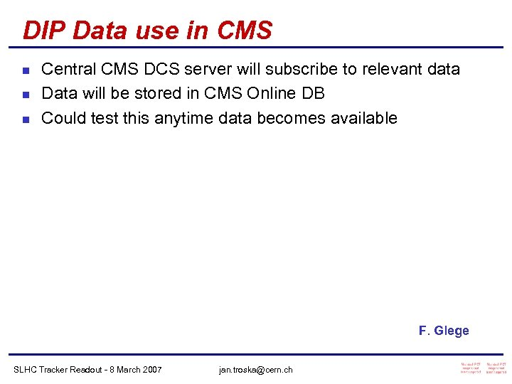 DIP Data use in CMS n n n Central CMS DCS server will subscribe
