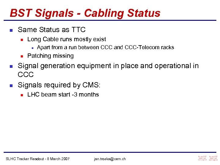 BST Signals - Cabling Status n Same Status as TTC n Long Cable runs