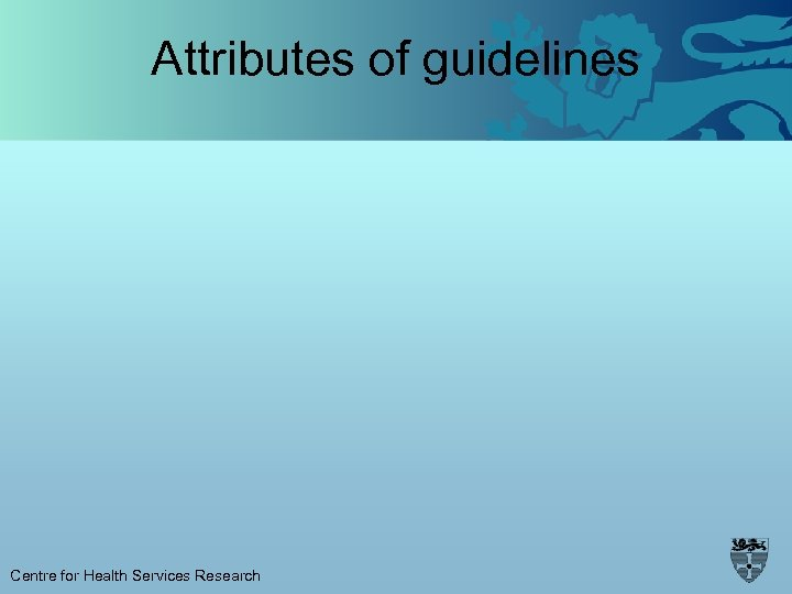 Attributes of guidelines Centre for Health Services Research