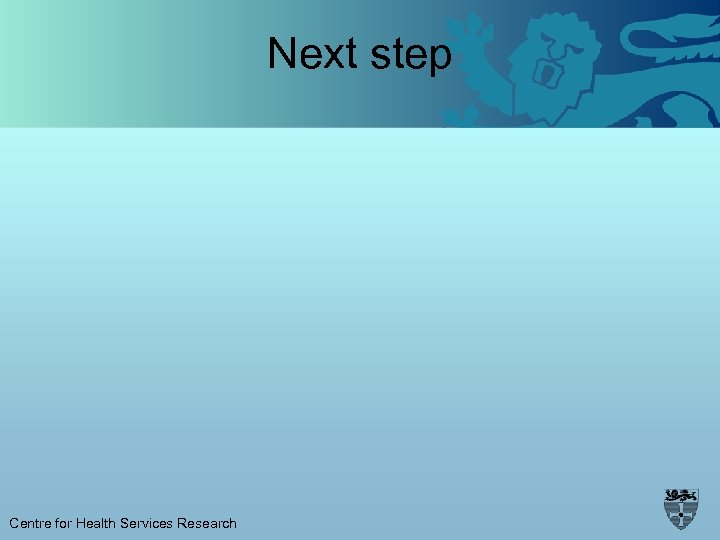 Next step Centre for Health Services Research
