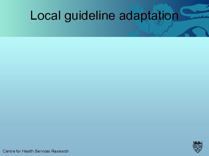 Local guideline adaptation Centre for Health Services Research